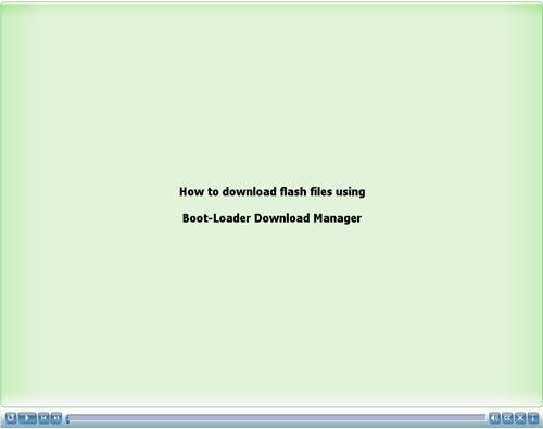 How to download flash files using Boot-Loader Download Manager